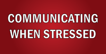 Communicating when stressed, a video at BudtoBoss.com.